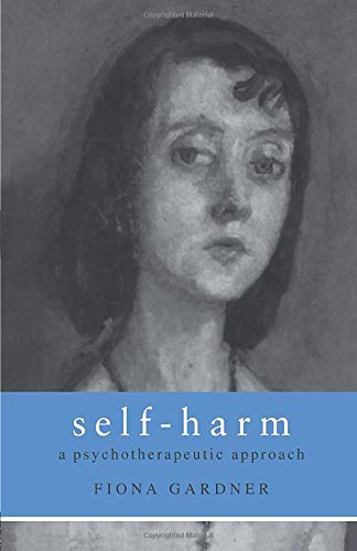 Self-Harm: A Psychotherapeutic Approach by Fiona Gardner