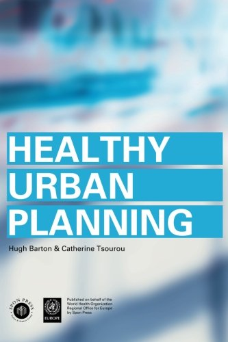 Healthy Urban Planning: A WHO Guide to Planning for People by Hugh Barton