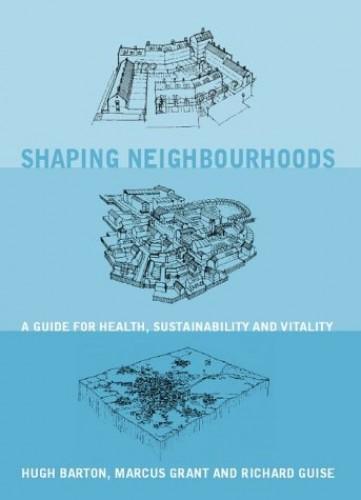 Shaping Neighbourhoods: Health, Sustainability, Vitality by Hugh Barton