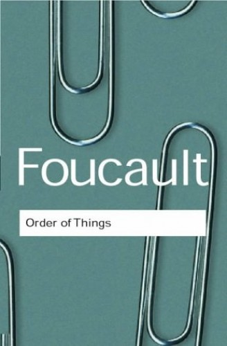 The Order of Things: Archaeology of the Human Sciences by Michel Foucault