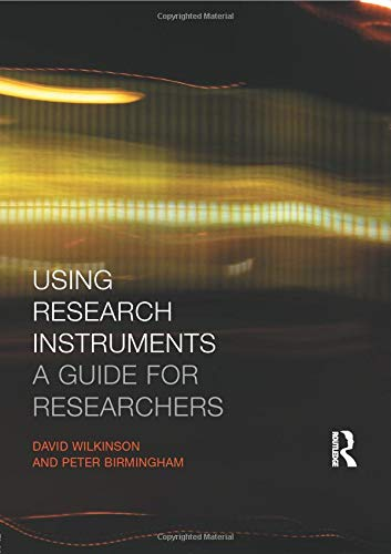 Using Research Instruments: A Guide for Researchers by David Wilkinson