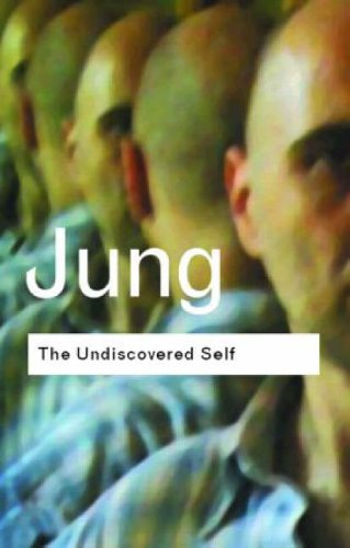 The Undiscovered Self: Answers to Questions Raised by the Present World Crisis by C. G. Jung