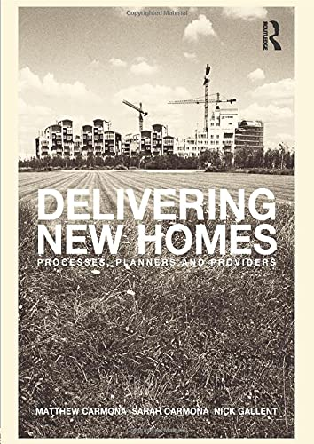 Delivering New Homes: Planning, Processes and Providers by Professor Matthew Carmona