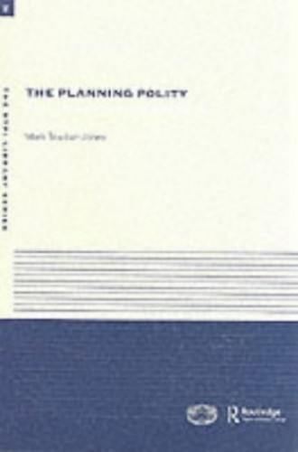 The Planning Polity: Planning, Government and the Policy Process by Mark Tewdwr-Jones