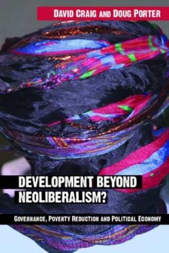 Development Beyond Neoliberalism?: Governance, Poverty Reduction and Political Economy by David Alan Craig