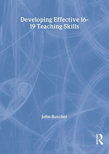 The Developing Effective 16-19 Teaching Skills by John Butcher