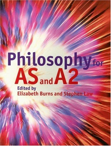 Philosophy for AS and A2 by Elizabeth Burns