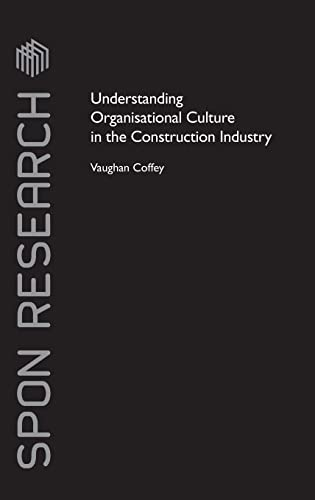 Understanding Organisational Culture in the Construction Industry by Vaughan Coffey