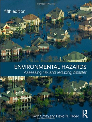 Environmental Hazards: Assessing Risk and Reducing Disaster by Keith Smith