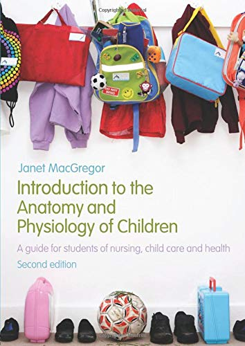 Introduction to the Anatomy and Physiology of Children: A Guide for Students of Nursing, Child Care and Health by Janet MacGregor