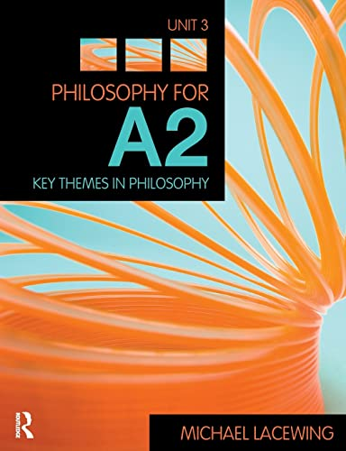 Philosophy for A2: Key Themes in Philosophy, 2008 AQA Syllabus: Unit 3 by Michael Lacewing