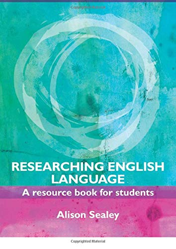 Researching English Language: A Resource Book for Students by Alison Sealey