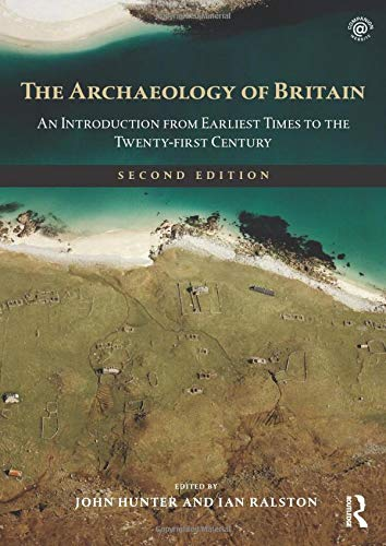 The Archaeology of Britain: An Introduction from Earliest Times to the Twenty-first Century by John Hunter