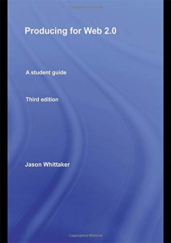 Producing for Web 2.0: A Student Guide by Jason Whittaker
