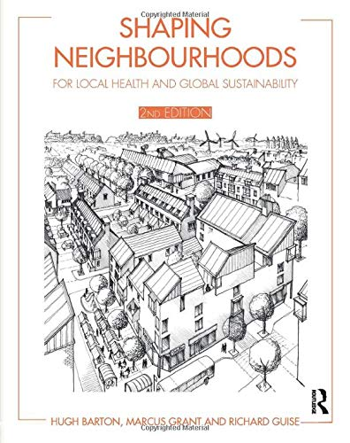 Shaping Neighbourhoods: For Local Health and Global Sustainability by Richard Guise