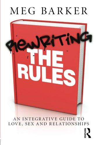 Rewriting the Rules: An Integrative Guide to Love, Sex and Relationships by Meg Barker