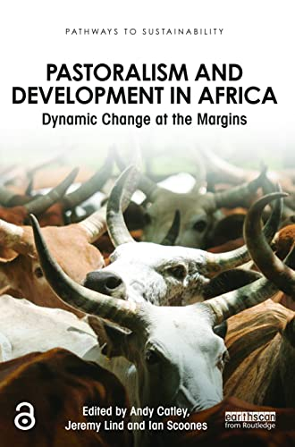 Pastoralism and Development in Africa: Dynamic Change at the Margins by Andy Catley