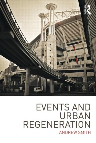 Events and Urban Regeneration: The Strategic Use of Events to Revitalise Cities by Andrew Smith