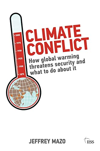 Climate Conflict: How Global Warming Threatens Security and What to Do About it by Jeffrey Mazo