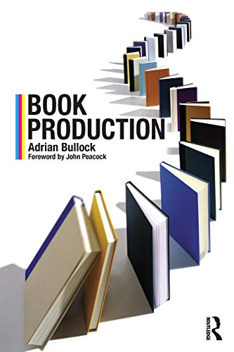 Book Production: A Manual of Project and Production Management in Book Publishing by Adrian Bullock