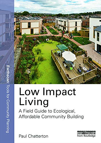 Low Impact Living: A Field Guide to Ecological, Affordable Community Building by Paul Chatterton