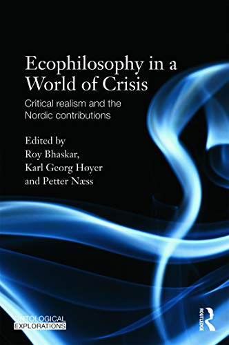 Ecophilosophy in a World of Crisis: Critical Realism and the Nordic Contributions by Prof. Roy Bhaskar