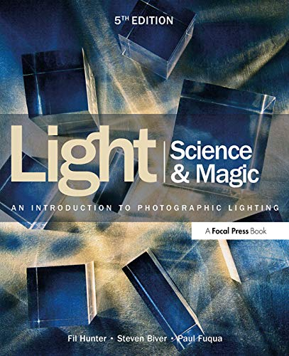Light: Science & Magic: An Introduction to Photographic Lighting by Fil Hunter