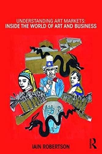 Understanding Art Markets: Inside the World of Art and Business by Iain Robertson