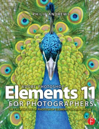 Adobe Photoshop Elements 11 for Photographers: The Creative Use of Photoshop Elements by Philip Andrews