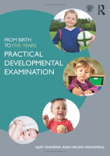 From Birth to Five Years: Practical Developmental Examination by Ajay Sharma