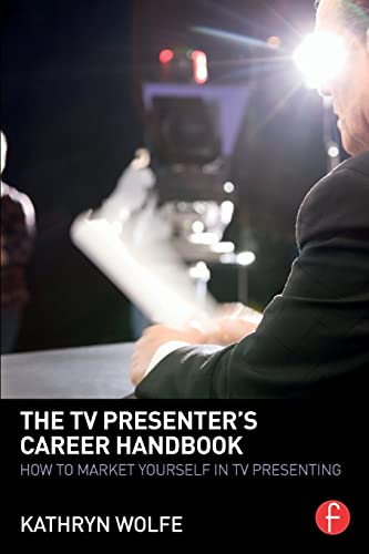 The TV Presenter's Career Handbook: How to Market Yourself in TV Presenting by Kathryn Wolfe