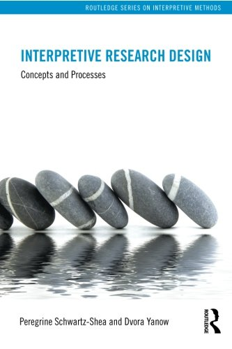 Interpretive Research Design: Concepts and Processes by Dvora Yanow