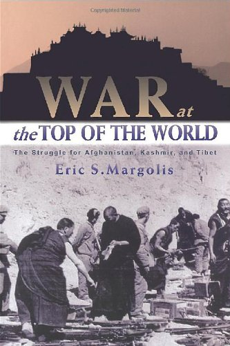 War at the Top of the World: The Struggle for Afghanistan, Kashmir and Tibet by Eric Margolis