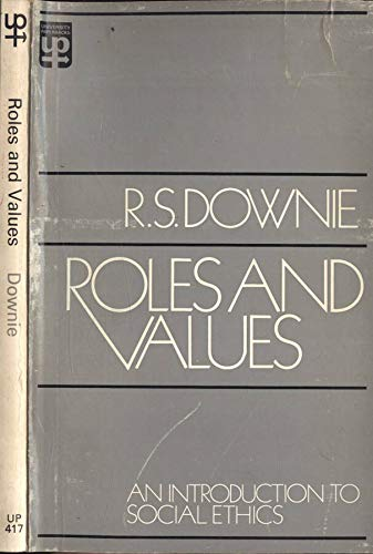 Roles and Values: Introduction to Social Ethics by R. S. Downie