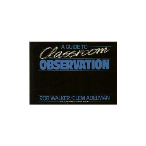 A Guide to Classroom Observation by Rob Walker
