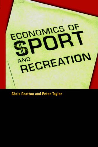 The Economics of Sport and Recreation: An Economic Analysis by Chris Gratton