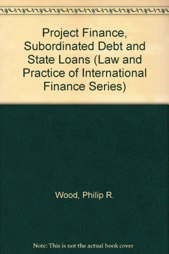 Project Finance, Subordinated Debt and State Loans by Philip R. Wood