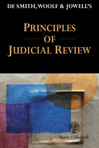 De Smith, Woolf, and Jowell's Principles of Judicial Review by Sir Jeffrey Jowell, QC