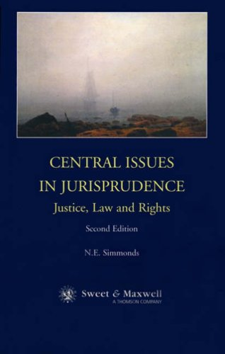 Central Issues in Jurisprudence: Justice, Law and Rights by N.E. Simmonds
