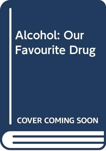Alcohol: Our Favourite Drug by Royal College of Psychiatrists