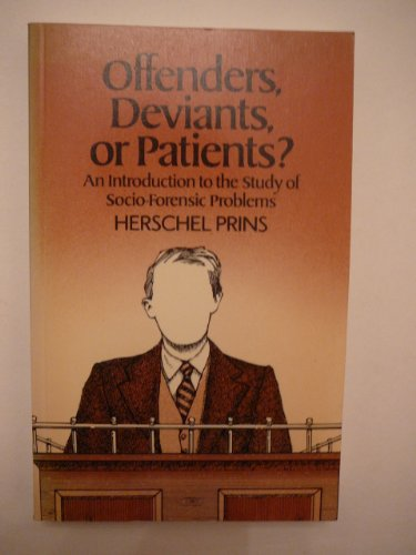 Offenders, Deviants or Patients?: An Introduction to the Study of Socio-economic Problems by Herschel A. Prins