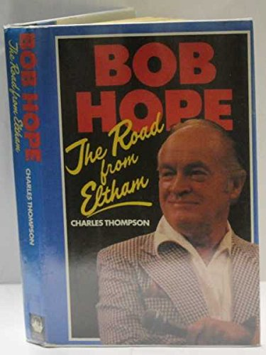 Bob Hope: The Road from Eltham by Charles Thompson