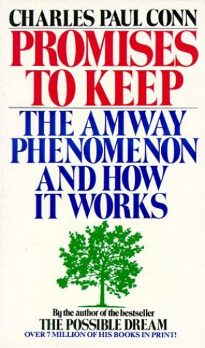 Promises to Keep: The Amway Phenomenon and How it Works by Charles Paul Conn