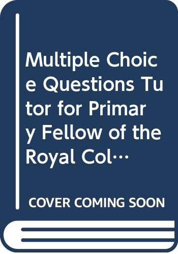 Multiple Choice Questions Tutor for Primary Fellow of the Royal College of Surgeons: Basic Science for Surgeons by Michael Hobsley