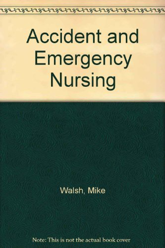 Accident and Emergency Nursing by Mike Walsh