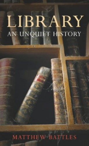 Library: An Unquiet History by Matthew Battles