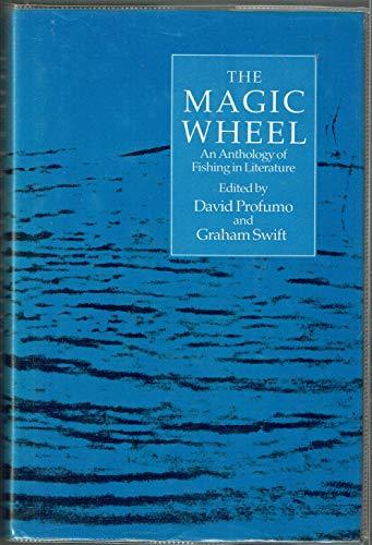 The Magic Wheel: Anthology of Fishing in Literature by David Profumo