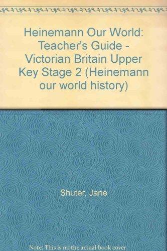 Heinemann Our World: Upper Key Stage 2: Teacher's Guide - Victorian Britain by Jane Shuter