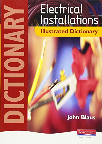 Electrical Installations Illustrated Dictionary: The Highly Visual, Hands-on Resource to Save Time and Make Learning Easier by John Blaus