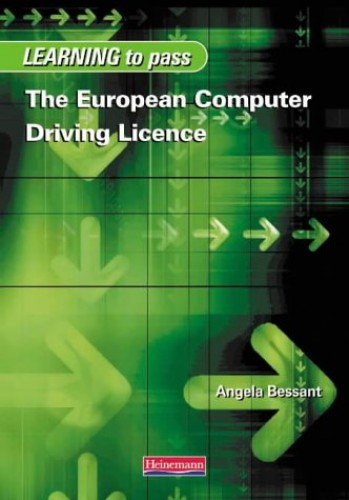 Learn to Pass the European Computer Driving Licence by Angela Bessant